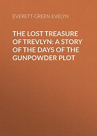 Evelyn Everett-Green -The Lost Treasure of Trevlyn: A Story of the Days of the Gunpowder Plot
