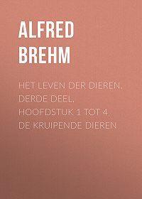 Alfred Brehm -Het Leven der Dieren. Derde Deel, Hoofdstuk 1 tot 4, De Kruipende Dieren