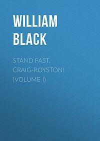 William Black -Stand Fast, Craig-Royston! (Volume I)