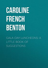 Caroline French Benton -Gala-Day Luncheons: A Little Book of Suggestions
