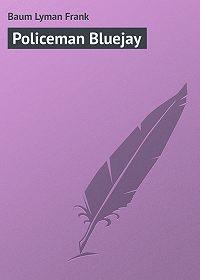 Lyman Baum -Policeman Bluejay