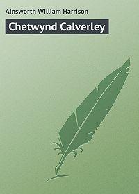 William Ainsworth -Chetwynd Calverley