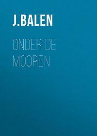 J. Balen -Onder de Mooren