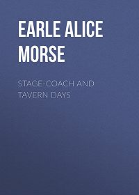 Alice Earle -Stage-coach and Tavern Days