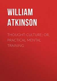 William Atkinson -Thought-Culture; Or, Practical Mental Training