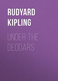 Rudyard Kipling -Under the Deodars