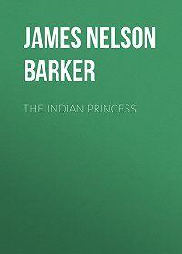 James Barker -The Indian Princess