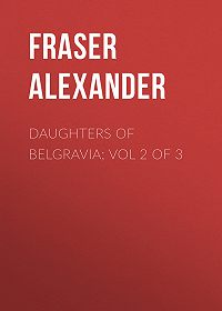 Alexander Fraser -Daughters of Belgravia; vol 2 of 3