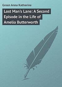 Anna Green -Lost Man's Lane: A Second Episode in the Life of Amelia Butterworth
