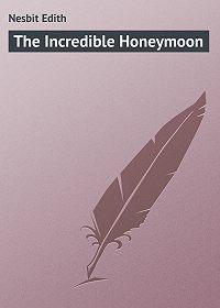 Edith Nesbit -The Incredible Honeymoon
