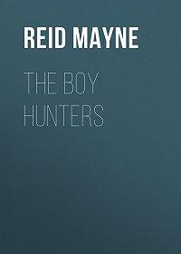 Mayne Reid -The Boy Hunters
