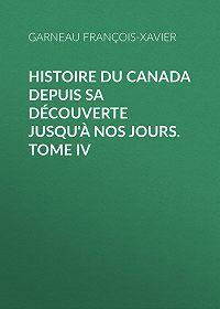 François-Xavier Garneau -Histoire du Canada depuis sa découverte jusqu'à nos jours. Tome IV
