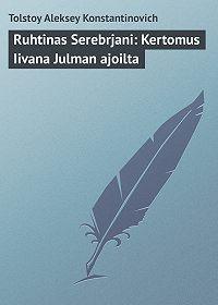 Aleksey Tolstoy -Ruhtinas Serebrjani: Kertomus Iivana Julman ajoilta