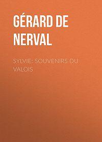 Gérard de Nerval -Sylvie: souvenirs du Valois