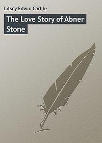 Edwin Litsey -The Love Story of Abner Stone
