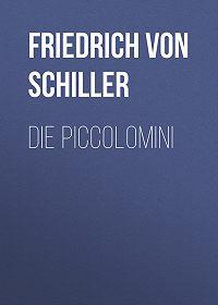 Friedrich Schiller -Die Piccolomini