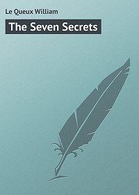 William Le Queux -The Seven Secrets