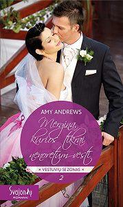 Amy Andrews -Mergina, kurios tikrai nenorėtum vesti