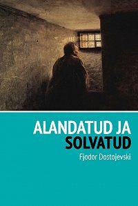 Fjodor Dostojevski -Alandatud ja solvatud