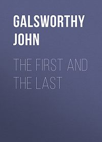 John Galsworthy -The First and the Last