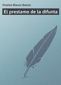 Vicente Blasco -El prestamo de la difunta