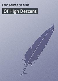 George Fenn -Of High Descent