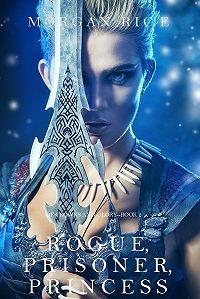 Morgan Rice -Rogue, Prisoner, Princess