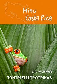 Liis Paltsmar -Minu Costa Rica. Tohtrielu troopikas