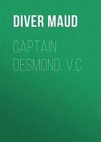 Maud Diver -Captain Desmond, V.C.
