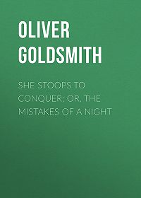 Oliver Goldsmith -She Stoops to Conquer; Or, The Mistakes of a Night
