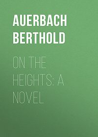 Berthold Auerbach -On the Heights: A Novel