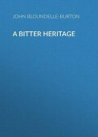 John Bloundelle-Burton -A Bitter Heritage