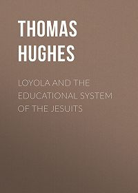 Thomas Hughes -Loyola and the Educational System of the Jesuits
