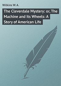 W. Wilkins -The Cleverdale Mystery: or, The Machine and Its Wheels: A Story of American Life
