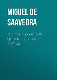 Miguel Cervantes -The History of Don Quixote, Volume 1, Part 06