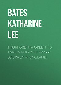 Katharine Bates -From Gretna Green to Land's End: A Literary Journey in England.