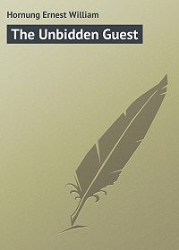 Ernest Hornung -The Unbidden Guest