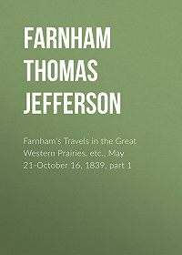 Thomas Farnham -Farnham's Travels in the Great Western Prairies, etc., May 21-October 16, 1839, part 1