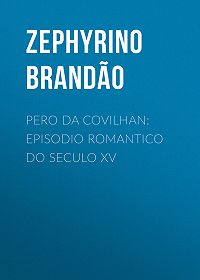 Zephyrino Brandão -Pero da Covilhan: Episodio Romantico do Seculo XV