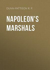R. Dunn-Pattison -Napoleon's Marshals