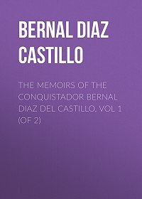 Bernal Díaz del Castillo -The Memoirs of the Conquistador Bernal Diaz del Castillo, Vol 1 (of 2)