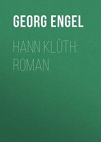 Georg Engel -Hann Klüth: Roman