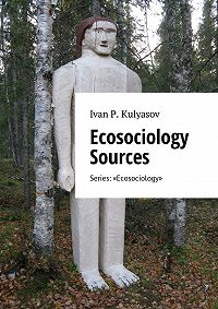 I. Kulyasov -Ecosociology Sources. Series: «Ecosociology»