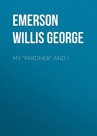 "Willis Emerson -My ""Pardner"" and I"