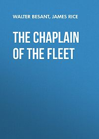 Walter Besant -The Chaplain of the Fleet
