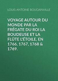 Louis-Antoine Bougainville -Voyage autour du monde par la frégate du roi La Boudeuse et la flûte L'Étoile, en 1766, 1767, 1768 & 1769.