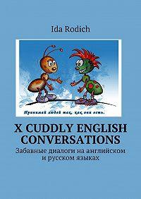 Ида Родич -X cuddly English conversations. Забавные диалоги наанглийском ирусском языках