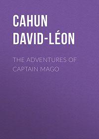 David-Léon Cahun -The Adventures of Captain Mago