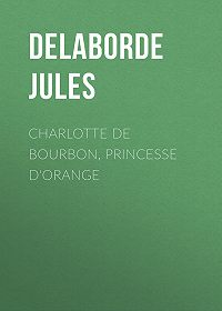 Jules Delaborde -Charlotte de Bourbon, princesse d'Orange