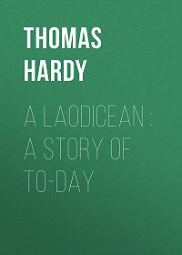Thomas Hardy -A Laodicean : A Story of To-day